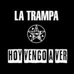 LA TRAMPA estrena HOY VENGO A VER