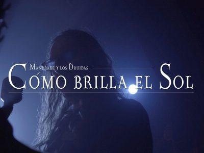 MANDRAKE Y LOS DRUIDAS estrenan el clip de COMO BRILLA EL SOL